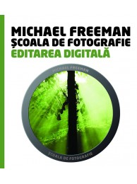 Scoala de fotografie - Editarea digitala, Editie Editura Litera - de Michael Freeman