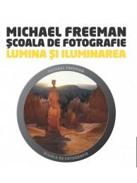Scoala de Fotografie - Lumina si Iluminarea, Editie Editura Litera - de Michael Freeman