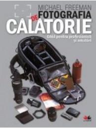 Fotografia de Calatorie, Editie Editura Litera - de Michael Freeman
