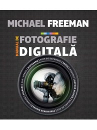 Manual de Fotografie Digitala, Editie Editura Litera - de Michael Freeman - Ediatia a II a